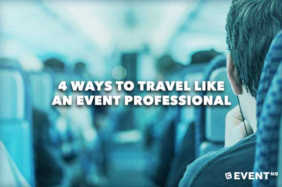 4 Ways To Travel Like An Event Professional