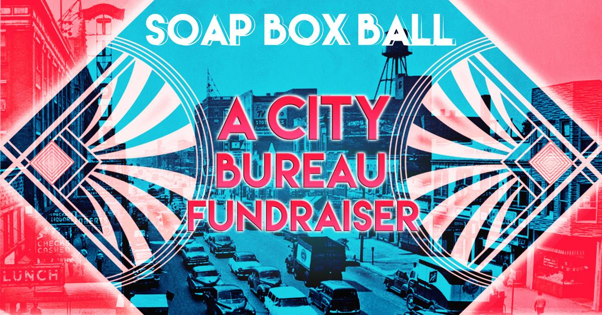 Time to get on your soap box.  The SOAP BOX BALL is here! Celebrate two years of CITY BUREAU, a nonprofit journalism lab that's changing the way people interact with news, information, and civic power.  Join us for an evening of storytelling, delicious food, drinks, dancing, raffle prizes, and more.  Our special guests: - LILY BE, host/producer of The Stoop, co-founder of The Hoodoisie - NATE MARSHALL, writer, educator and director of national programs at Louder Than a Bomb - KRISTEN KAZA, principal/producer at No Small Plans, creator/host of SloMo - RAE CHARDONNAY, founder of Black Eutopia and one-third of Party Noire, will be DJing - More to come!  EARLY BIRD TIX: $45 - until Oct. 26 FULL PRICE TIX: $55 Tickets include access to the event, food, and open bar all night. All ages are welcome, we will be carding for open bar.  TICKETS:  https://soapboxball.splashthat.com/   We love a good party, and this event is extra special because City Bureau is launching its brand-new membership program, the PRESS CLUB. City Bureau is all about putting power in the hands of people—this donation program ensures we will forever remain accountable to YOU, our neighbors and community members. Members who sign up at $25/month level -- SILVER -- will get a buy one/get one free discount code for the event, along with lots of other great perks!  LEARN MORE:  www.citybureau.org/press-club   The evening's schedule: 7pm - Arrive, mingle, enjoy food/drinks and more 8:20pm - Storytelling portion begins 9:20pm - Raffle/silent auction ends 10pm - Wrap up, pick up your prizes, see you next time!  ABOUT CITY BUREAU City Bureau is an award-winning nonprofit journalism lab based in Woodlawn. We bring journalists and communities together in a collaborative spirit to produce equitable media coverage and encourage civic participation. We are reimagining the local media landscape, providing job training and community-oriented workshops, with the goal of diversifying and improving access to news and information.   www.citybureau.org