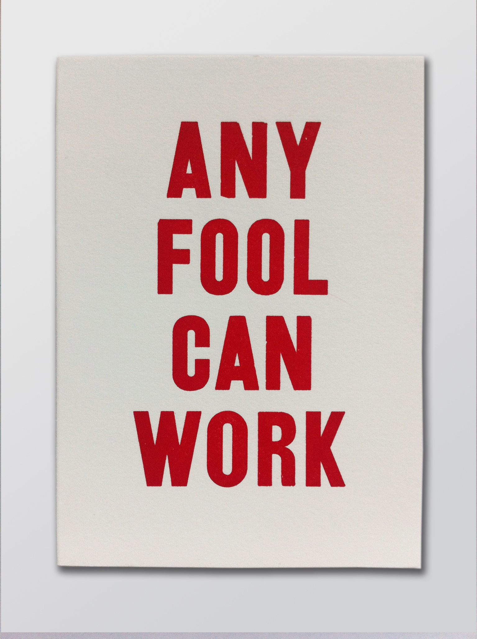 ANY FOOL CAN WORK, Greeting Card by Bremelo Press