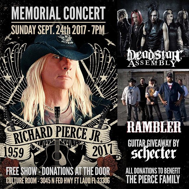 Join us to celebrate the life of Richard Pierce Jr. This will be the Official Memorial Concert honoring our friend, Richard Pierce. Rambler and Deadstar Assembly will both be giving special performances on this night at The Culture Room in Ft. Lauderdale, FL.  This will be a free event, but donations and proceeds from raffles will go to the Pierce Family. Guitar Giveaway provided by Schecter Guitar Research.  The Culture Room 3045 North Federal Highway Ft. Lauderdale, FL 33306  September 24th, 2017 Doors at 7:00pm  https://www.facebook.com/events/306480549817784