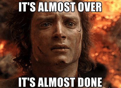 its-almost-over-its-almost-done-memegenerator-nef-tax-season-53202355.png