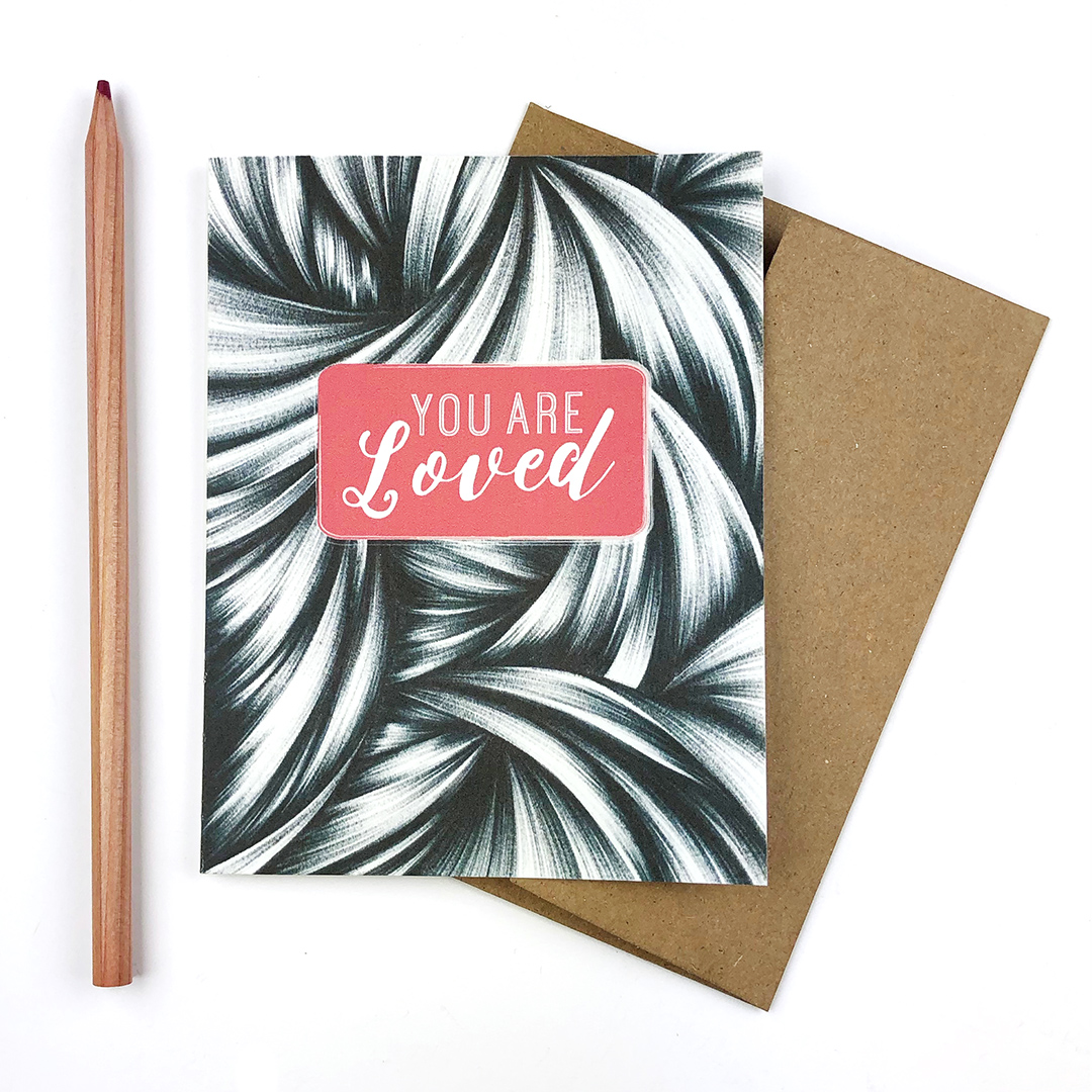"The ""You are Loved"" card is good for any day you want to send some love out into the world."