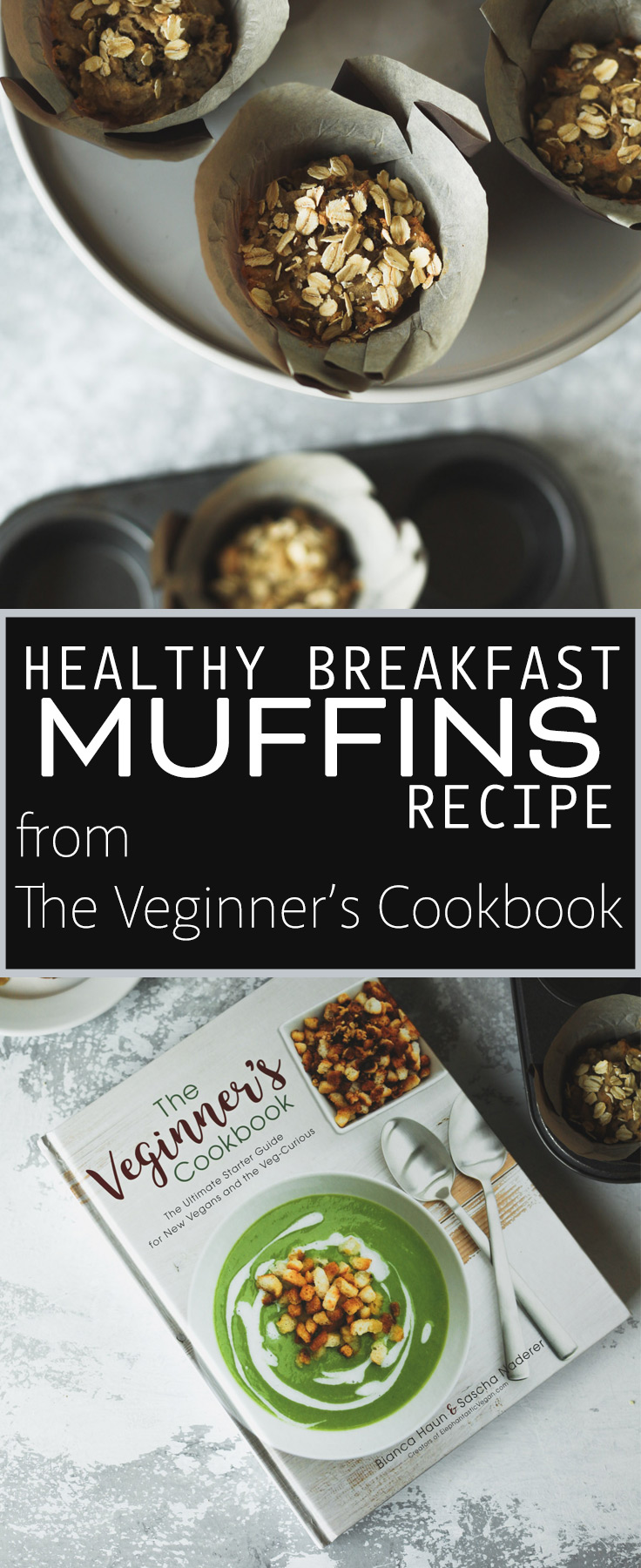Healthy Breakfast Muffins from The Veginner's Cookbook by Bianca Haun & Sascha Naderer. Photos by Kari of Beautiful Ingredient. Vegan