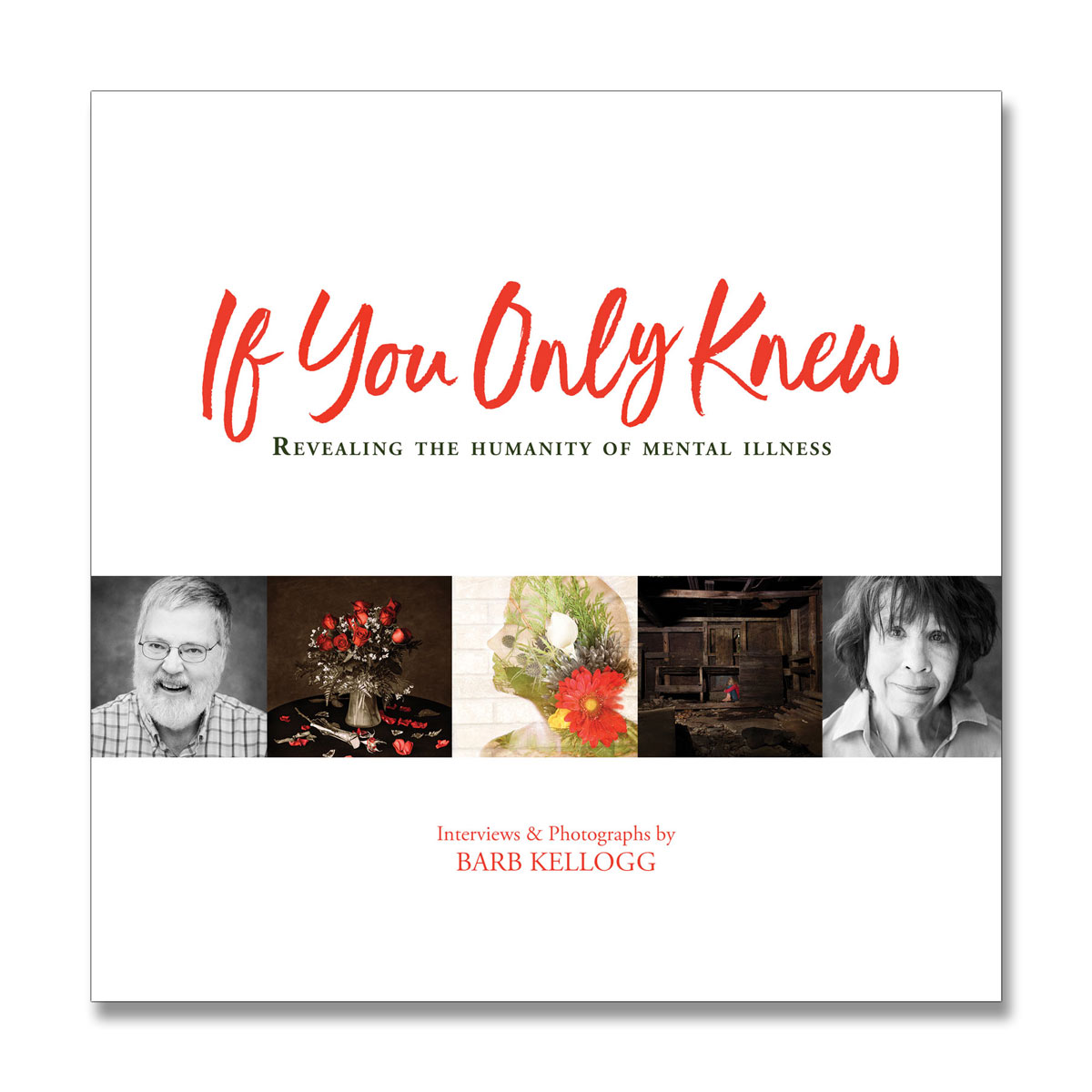 The cover of the book:  If You Only Knew , by photographer & author Barb Kellogg