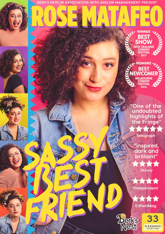 Rose Matafeo: Sassy Best Friend  (Edinburgh, extended Soho Theatre run, Melbourne & New Zealand)