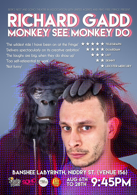 Richard Gadd: Monkey See Monkey Do  (Edinburgh, 2 x extended Soho Theatre runs, Melbourne, UK Tour & Comedy Central Special)