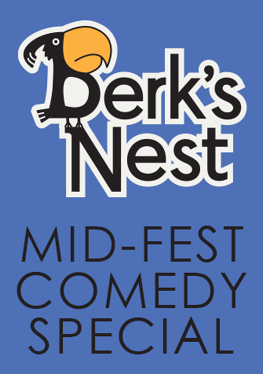 Berk's Nest Mid-Fest Comedy Special   Pleasance Courtyard, 23:00  (13th only)