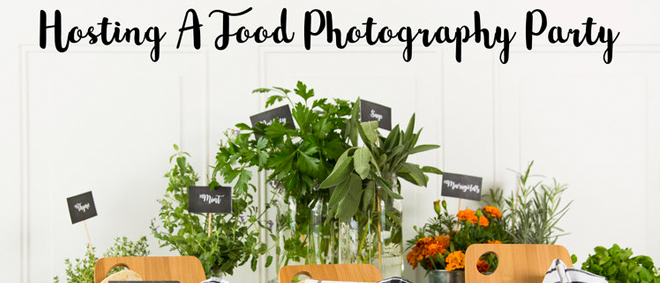 How To Host A Food Photography Party