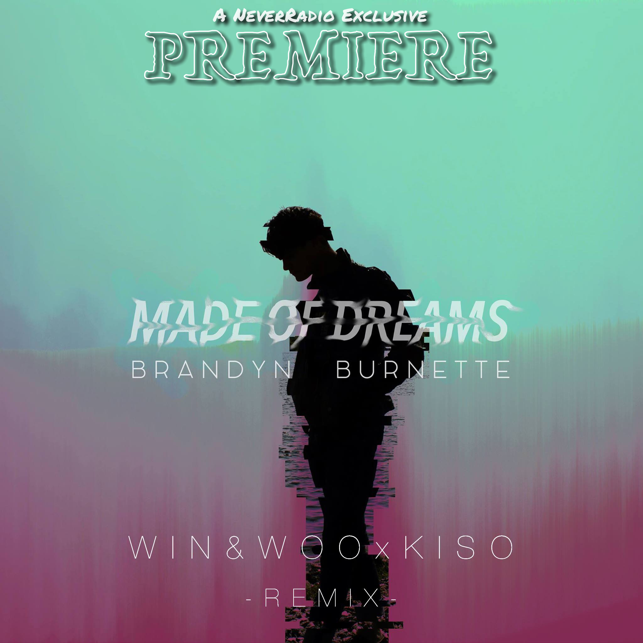 Brandyn Burnette Made of Dreams Kiso Win and Woo Remix
