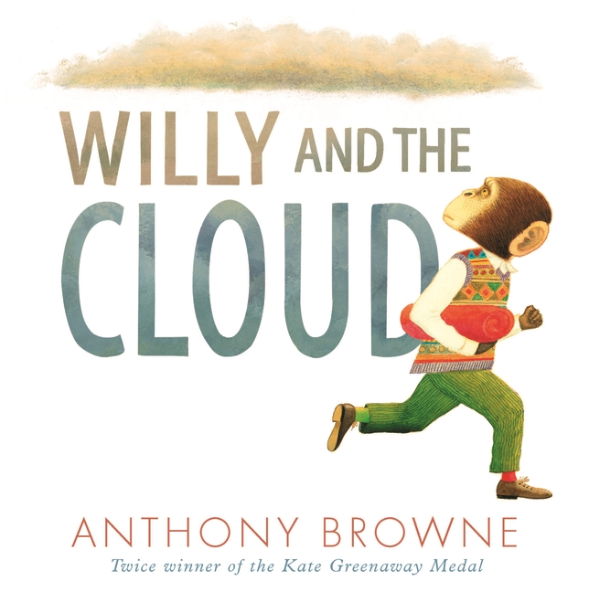 2016  From the former Children's Laureate and twice winner of the Kate Greenaway Medal comes a stunning and perceptive story about facing your fears. From the former Children's Laureate and twice winner of the Kate Greenaway Medal comes a stunning and perceptive story about worry and anxiety, featuring his much loved chimp, Willy.  One day Willy goes to the park. It's a sunny day, but a cloud hovers over him and he can't join in the fun.  What can Willy do to make this mysterious cloud go away?