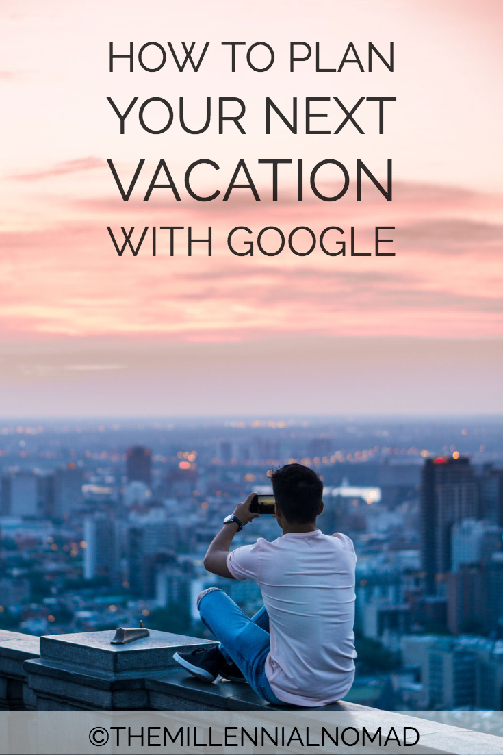 how to plan your next vacation with google