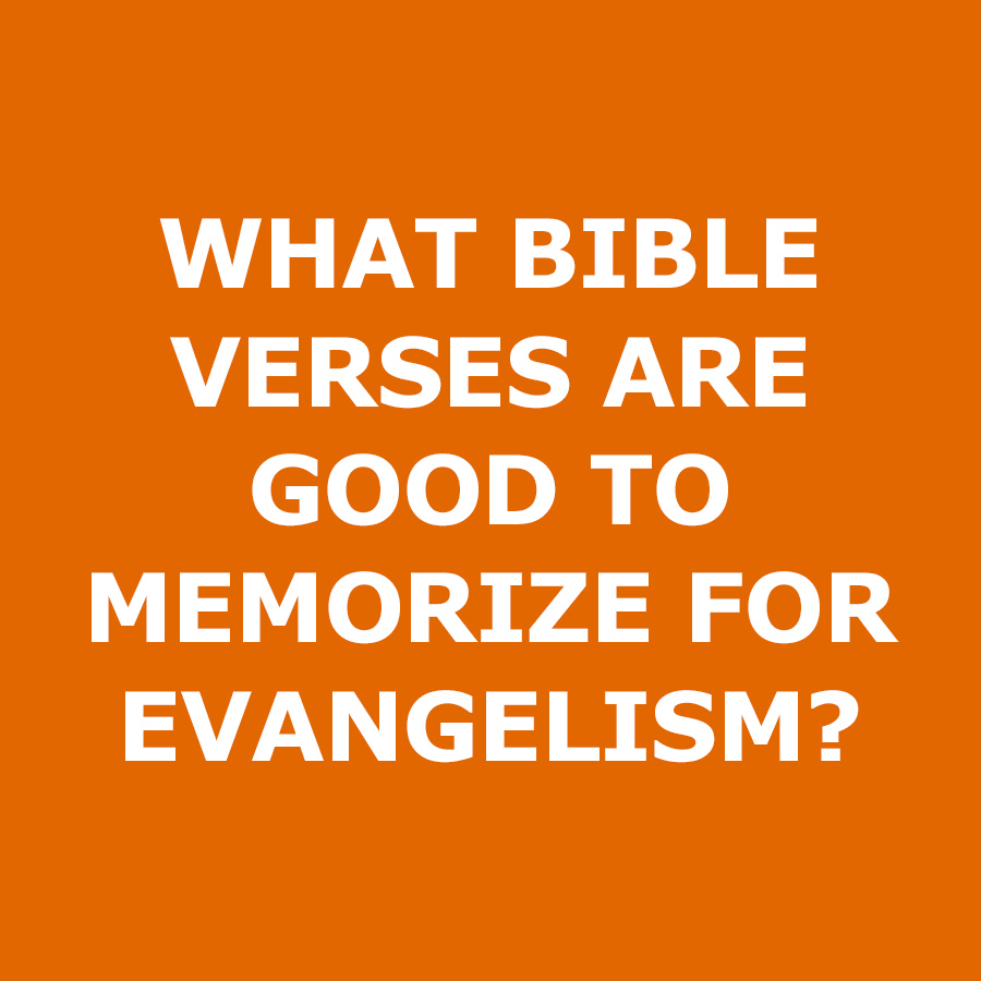 What-Bible-verses-are-good-to-memorize-for-evangelism.jpg