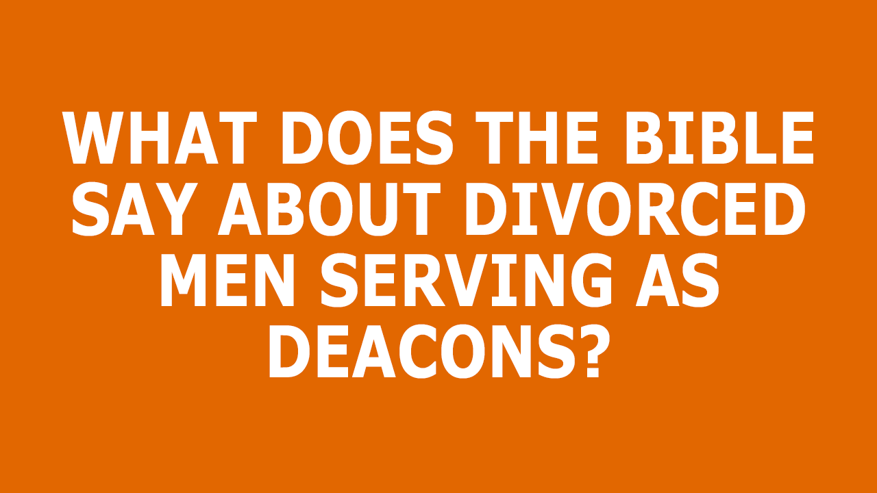 Divorced-Men-As-Deacons.png