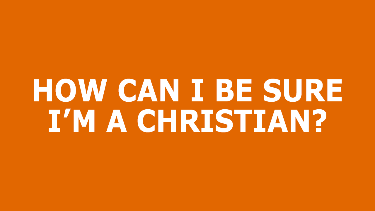 How-Can-I-Be-Sure-I'm-A-Christian.png