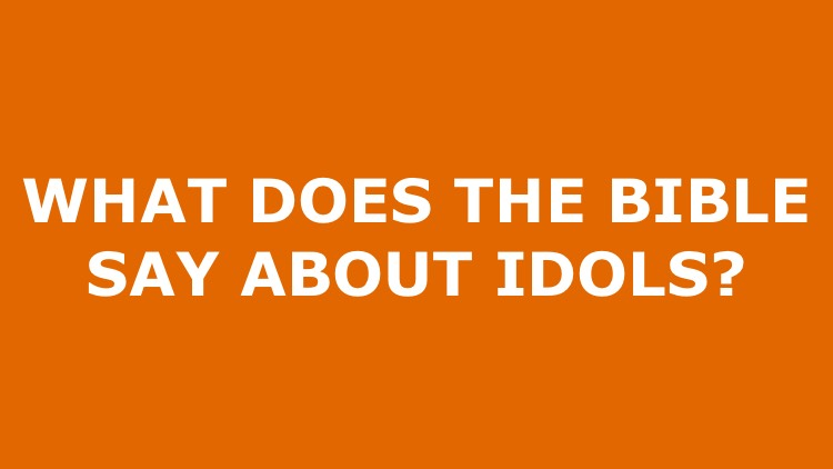 What Does the Bible Say About Idols?