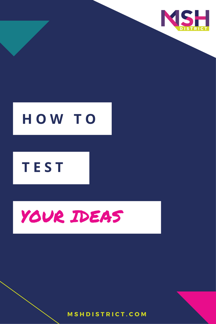 How to Test Your Ideas [+ FREE TOOLKIT] . MSH District - Fashion Startup Fund. Is it a good idea or not? At MSH we believe every idea has the potential to become something amazing - that is if you focus on solving problems and creating truly valuable solutions people can't live without. Sounds simple right - well it isn't. http://www.mshdistrict.com/blog/test-your-ideas