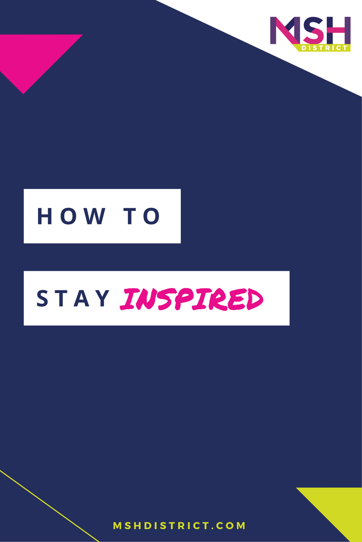 Today we want to talk about how to keep you inspired, keep you moving and pump you up in a way that keeps you always going in the direction of your dreams. http://www.mshdistrict.com/blog/how-to-stay-inspired