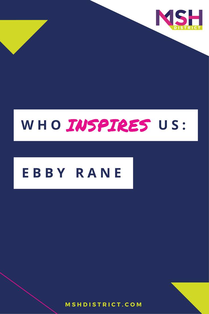 Who Inspires Us: Ebby Rane . MSH District - Fashion Startup Fund. We love Sonja & her work at Ebby Rane because it's a great example of 'taking charge' of a situation instead of 'putting up with something' and apparently we're not the only one. http://www.mshdistrict.com/blog/who-inspires-us-ebby-rane