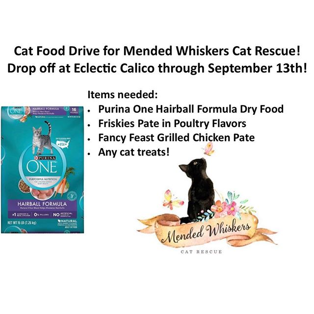 You can help feed the 25 resident kitties at Mended Whiskers Cat Rescue!  Food drop-offs can be made at Eclectic Calico now through September 13.  We also have our change collection bank in the store, too!