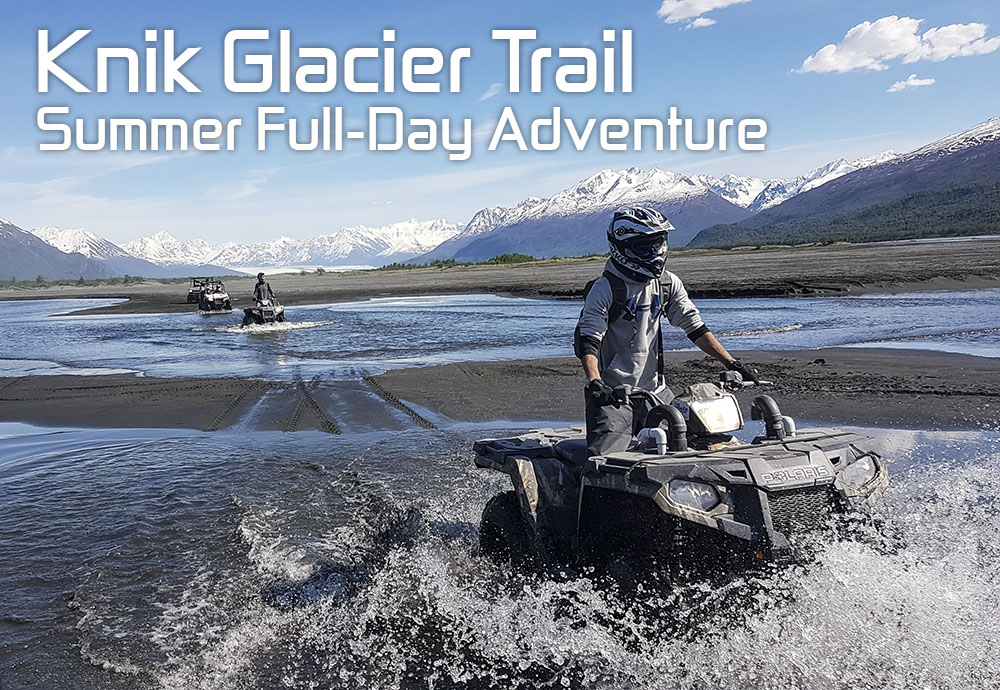 The Knik Glacier, located on the northern edge of the Chugach Mountains, is over 28 miles long and 5 miles across, making it one of Southcentral Alaska's greatest rivers of ice. The glacier lies next to Lake George at the end of a beautiful 23 mile long ATV trail. This day tour is everything you're looking for; fun trails, beautiful scenery, wildlife, water crossings and mud and loads of fun.  $285 to $400 per person  Click button below for more information