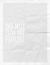 Do not fear the future.jpeg