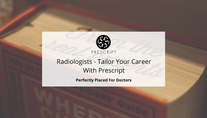 Radiologists Tailor Your Career with Prescript.png