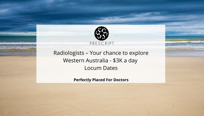 Radiologists – Your chance to explore Western Australia - $3K a day - Locum Dates