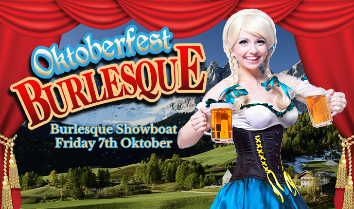 The annual Bavarian delight is back in 2017 for one night only! Hold on to your lederhosen for a night of beer swilling, thigh slapping, bosom jiggling goodness, as Frida Bompalot and her fellow companions put the Burlesque into Oktoberfest!  What to wear: Bavarian attire encouraged! Dirndls & lederhosen! Prizes for best dressed/best Bavarian! Non-Bavarians also welcome ;)  BOOK NOW:  www.burlesqueshowboat.com.au   About the Burlesque Showboat: All aboard for a fun-filled evening of entertainment and fine food with live artists in a delightfully decadent, intimate and slightly naughty atmosphere.  Cruising Melbourne's harbour since 2011, the Burlesque Showboat is currently Melbourne's longest-running regular Burlesque event!  The Burlesque Showboat Cruise is putting buoyancy into Burlesque!!  Join us for an evening of wickedly entertaining women, featuring a host of live burlesque, cabaret and comedy performing on the upper deck of the beautiful Lady Cutler. Enjoy our large covered outside decks and take in the stunning views of Melbourne by night from the water.  On-board, our charming Host and DJ will ensure your every need is catered to, making your hens, birthday, anniversary girl's night or dress-up-and-dance party the envy of all your friends!  The excitement begins as you arrive on the dock...just in time to board. The Captain will greet you, and you will be welcomed aboard with a glass of champagne on arrival. During the 3.5hr cruise you will experience the beautiful sights of Melbourne by night from the water, dance to the music of the DJ and experience the glitz, glamour & tease of our Burlesque Show.