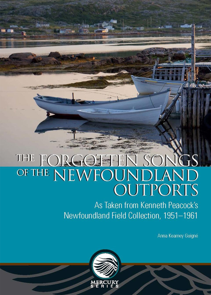 Anna Kearney Guigné   The Forgotten Songs of Newfoundland Outports: As Taken from Kenneth Peacock's Newfoundland Field Collection, 1951-1961  Canadian Museum of History and University of Ottawa Press (2016)