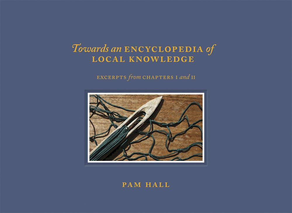 Pam Hall   Towards an Encyclopedia of Local Knowledge: Excerpts from Chapters I and II  Breakwater (2017)