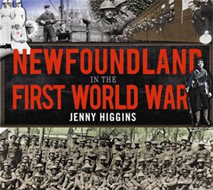 Jenny Higgins   Newfoundland in the First World War  Boulder Publications (2016)