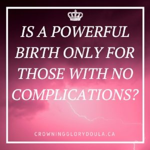 Is a powerful birth only for those with no complications.jpg