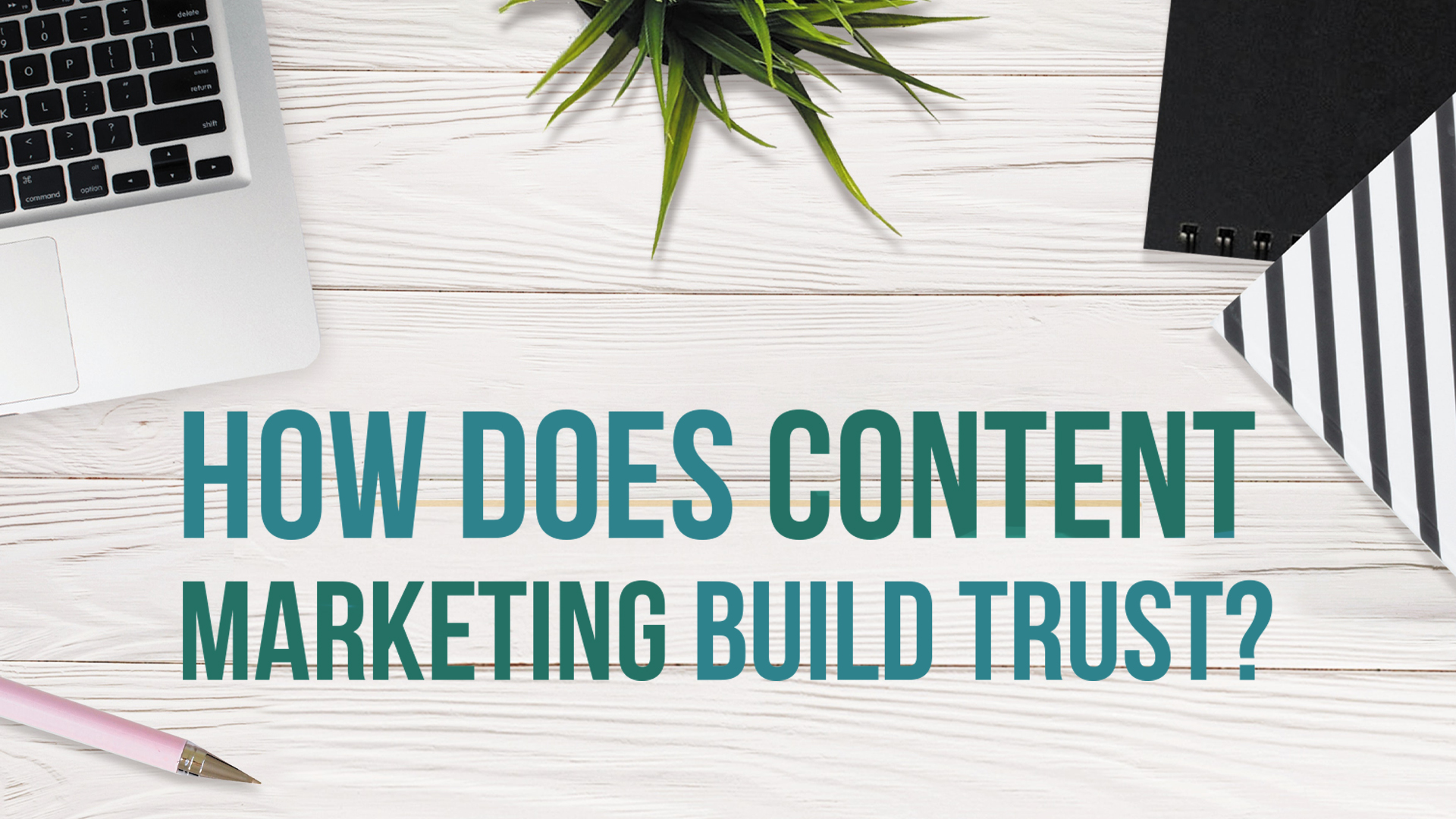 How Does Content Marketing Build Trust?