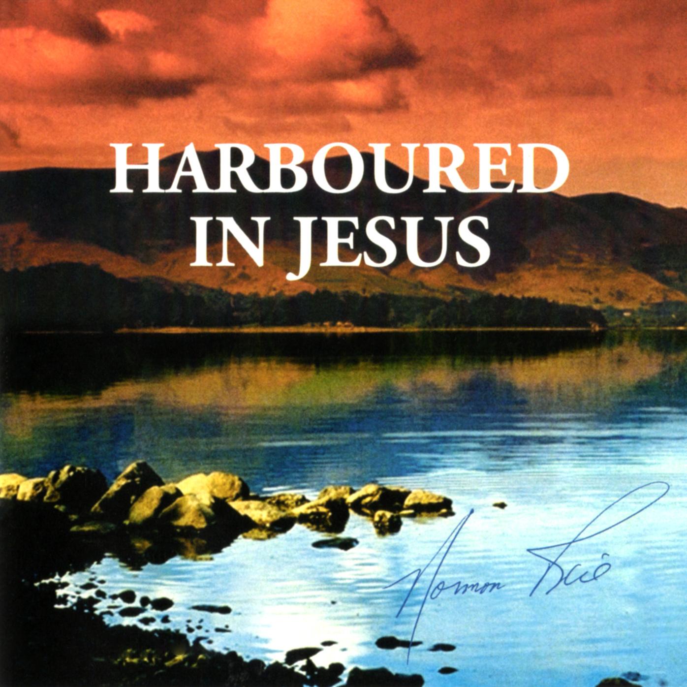 Norman Rice - Harboured In Jesus