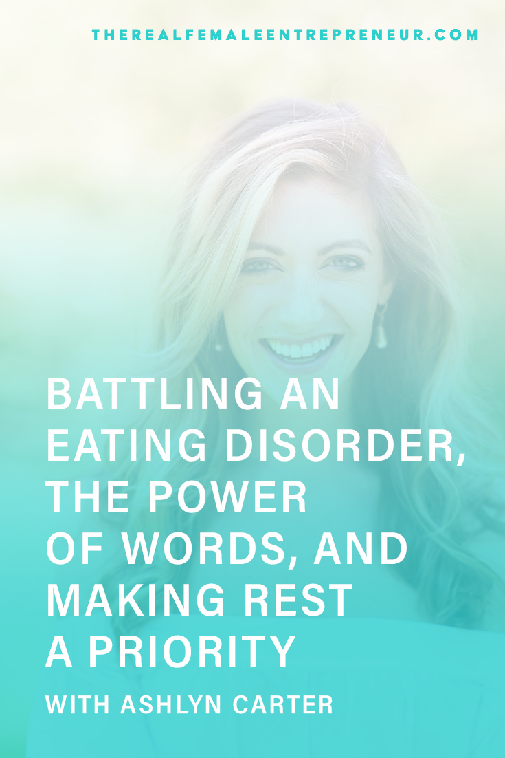 TRFE 170: Battling an Eating Disorder, The Power of Words, and Making Rest a Priority with Ashlyn Carter | Podcast Episode | Overcoming an Eating Disorder | Entrepreneurship | Being A Female Entrepreneur | Personal and Business Growth | The Real Female Entrepreneur | Inspirational Women | Empowered Women Empower Women | #personalgrowth | #personaldevelopment | #entrepreneurship