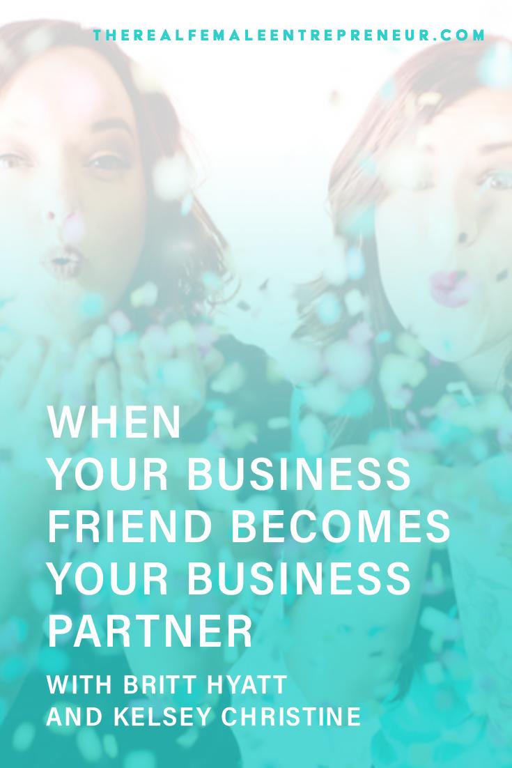 TRFE 155: When Your Business Friend Becomes Your Business Partner with Britt Hyatt + Kelsey Christine | Podcast Episode | Entrepreneurship | Being A Female Entrepreneur | Personal and Business Growth | The Real Female Entrepreneur | Inspirational Women | Empowered Women Empower Women | #personalgrowth | #personaldevelopment | #entrepreneurship