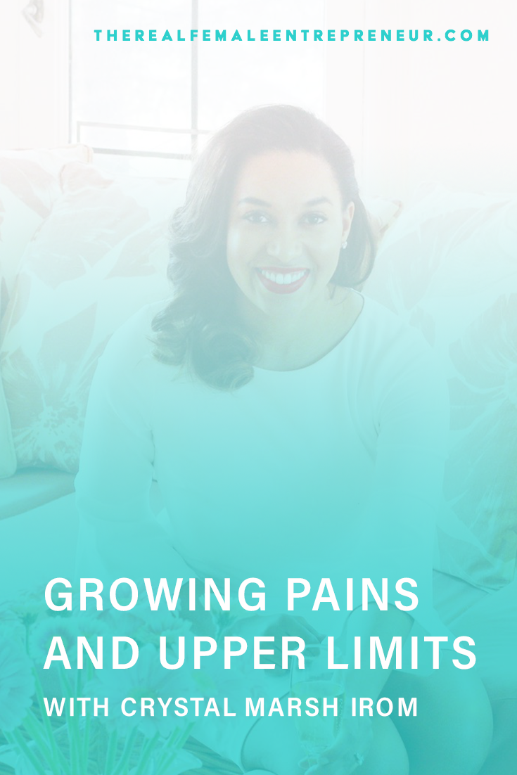 TRFE 184: Growing Pains + Upper Limits with Crystal Marsh Irom | Podcast Episode | Entrepreneurship | Being A Female Entrepreneur | Personal and Business Growth | The Real Female Entrepreneur | Inspirational Women | Empowered Women Empower Women | Starting A Business | #personalgrowth | #personaldevelopment | #entrepreneurship