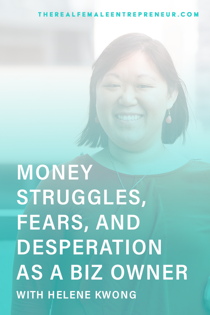 TRFE 163: Money Struggles, Fears, and Desperation as a Biz Owner with Helene Kwong | Podcast Episode | Entrepreneurship | Being A Female Entrepreneur | Personal and Business Growth | The Real Female Entrepreneur | Inspirational Women | Empowered Women Empower Women | Starting A Business | #personalgrowth | #personaldevelopment | #entrepreneurship