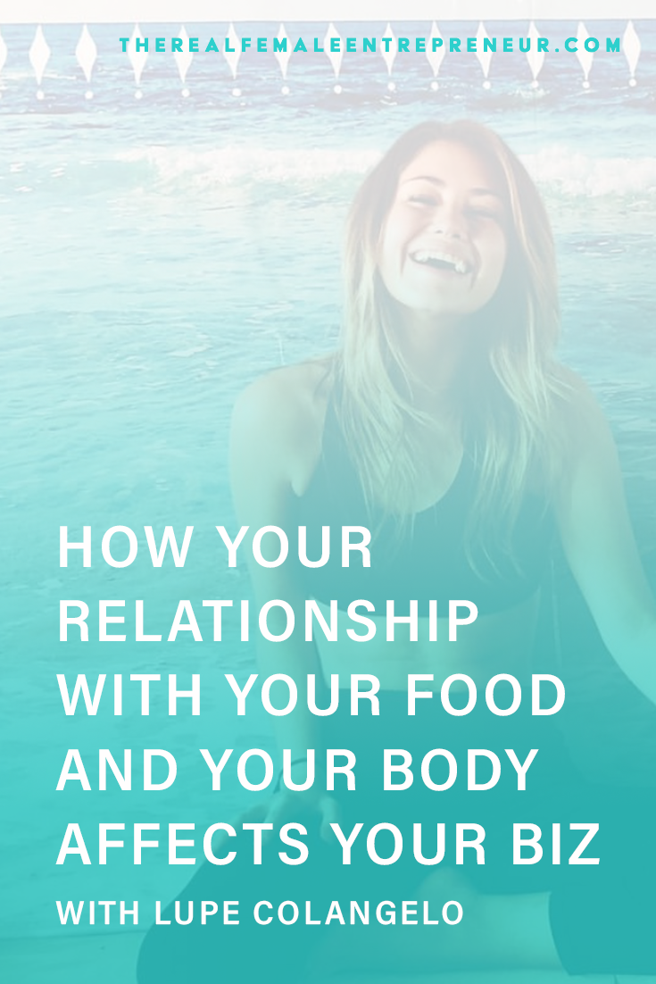 TRFE 181: How Your Relationship with Food + Your Body Affects Your Biz with Lupe Colangelo | Podcast Episode | Entrepreneurship | Being A Female Entrepreneur | Personal and Business Growth | The Real Female Entrepreneur | Inspirational Women | Empowered Women Empower Women | Starting A Business | Relationship With Your Food and Body | #personalgrowth | #personaldevelopment | #entrepreneurship