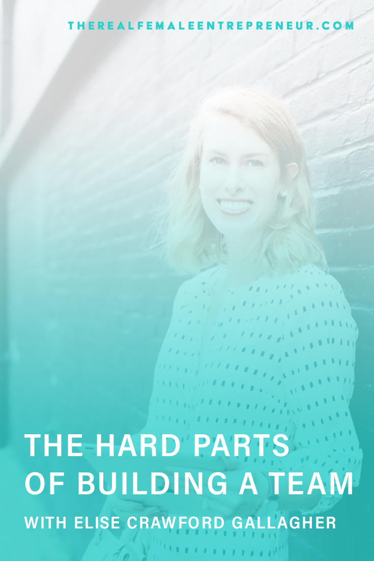 TRFE 133: The Hard Parts of Building a Team with Elise Crawford Gallagher | Podcast Episode | Entrepreneurship | Being A Female Entrepreneur | Personal and Business Growth | The Real Female Entrepreneur | Inspirational Women | Empowered Women Empower Women | Starting A Business | #personalgrowth | #personaldevelopment | #entrepreneurship