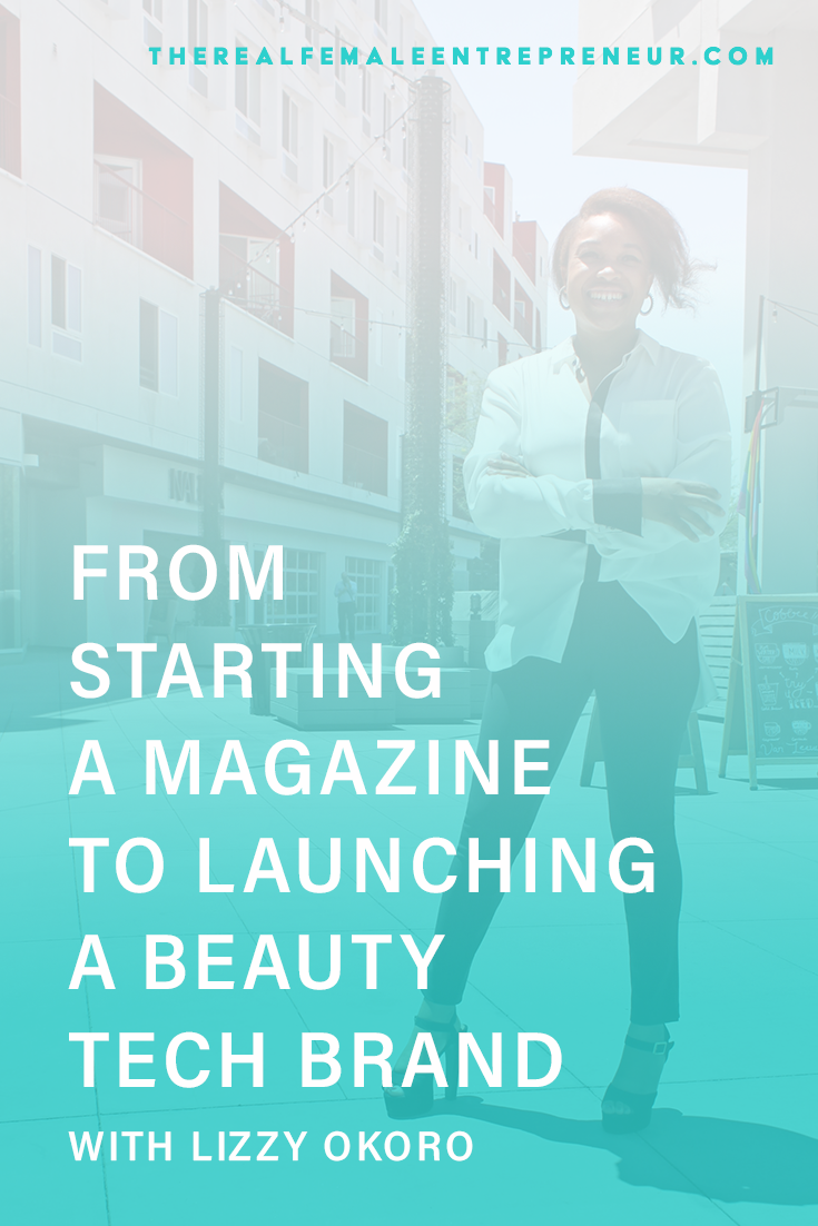 TRFE 122: From Starting a Magazine to Launching a Beauty Tech Brand with Lizzy Okoro | Podcast Episode | Entrepreneurship | Being A Female Entrepreneur | Personal and Business Growth | The Real Female Entrepreneur | Inspirational Women | Empowered Women Empower Women | Starting A Business | #personalgrowth | #personaldevelopment | #entrepreneurship
