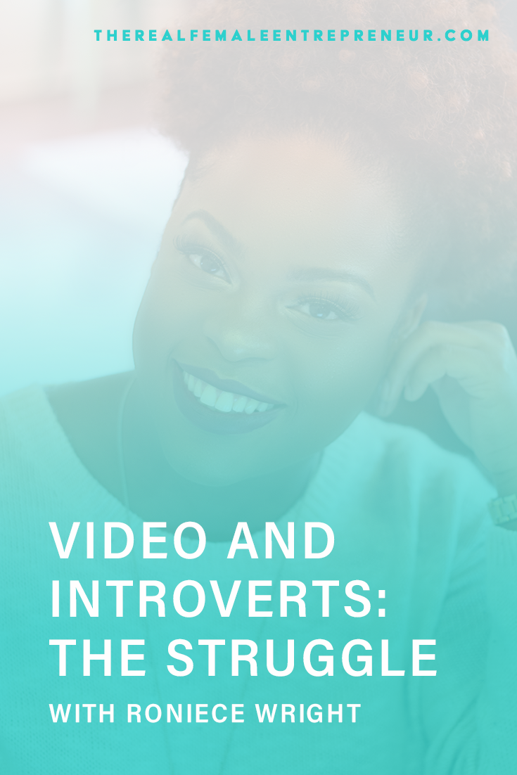 TRFE 145: Video and Introverts: The Struggle with Roniece Wright | Podcast Episode | Entrepreneurship | Being A Female Entrepreneur | Personal and Business Growth | The Real Female Entrepreneur | Inspirational Women | Empowered Women Empower Women | Starting A Business | #personalgrowth | #personaldevelopment | #entrepreneurship