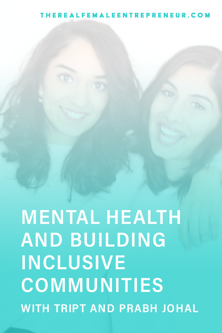 TRFE 152: Mental Health + Building Inclusive Communities with Tript and Prabh Johal | Podcast Episode | Entrepreneurship | Being A Female Entrepreneur | Personal and Business Growth | The Real Female Entrepreneur | Inspirational Women | Empowered Women Empower Women | Starting A Business | #personalgrowth | #personaldevelopment | #entrepreneurship | #mentalhealth