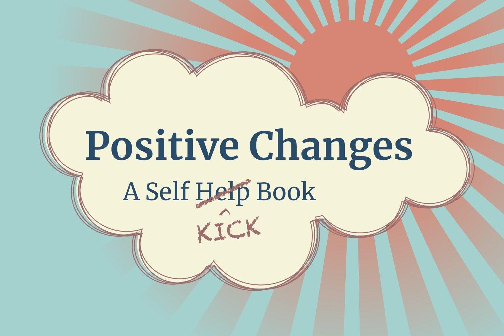 Positive Changes: A Self-Kick Book (Amazon £9.99)