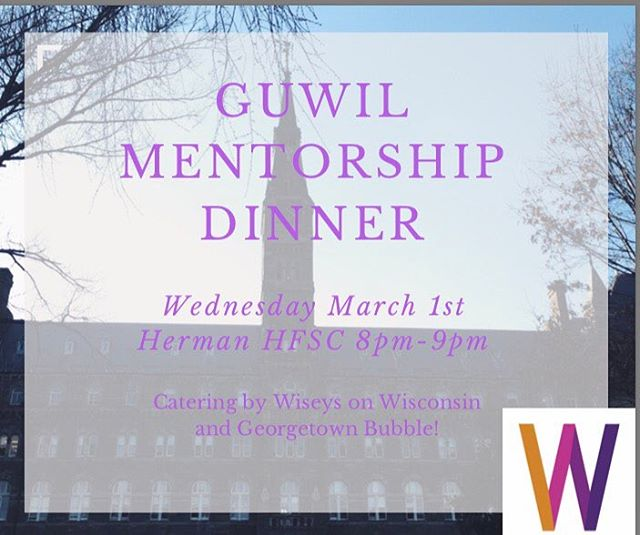 Come join GUWIL's mentorship dinner this Wednesday night at 8pm in Herman HFSC with dinner catered by Wiseys and Georgetown Bubble! Hope to see you all there!