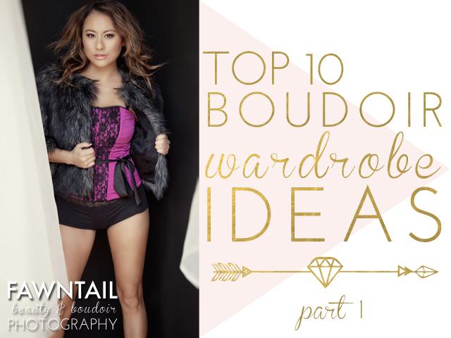 Top 10 Boudoir Wardrobe Ideas - Fawntail Photography