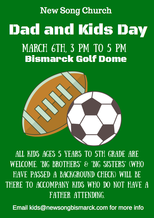 This will be a great event for Dads or big brothers! Please email kids@newsongbismarck.com for any questions, Check in will be day of the event.