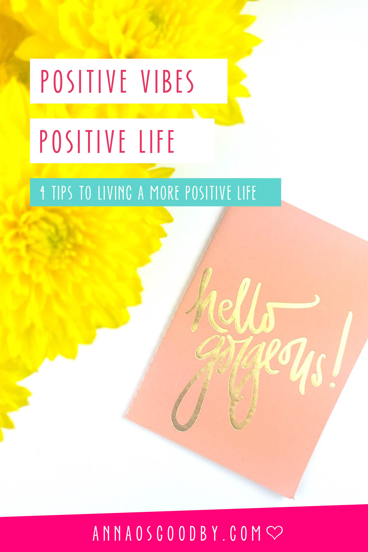 Anna Osgoodby Life + Design :: Positive Vibes, Positive Life 4 Tips to Living a More Positive Life
