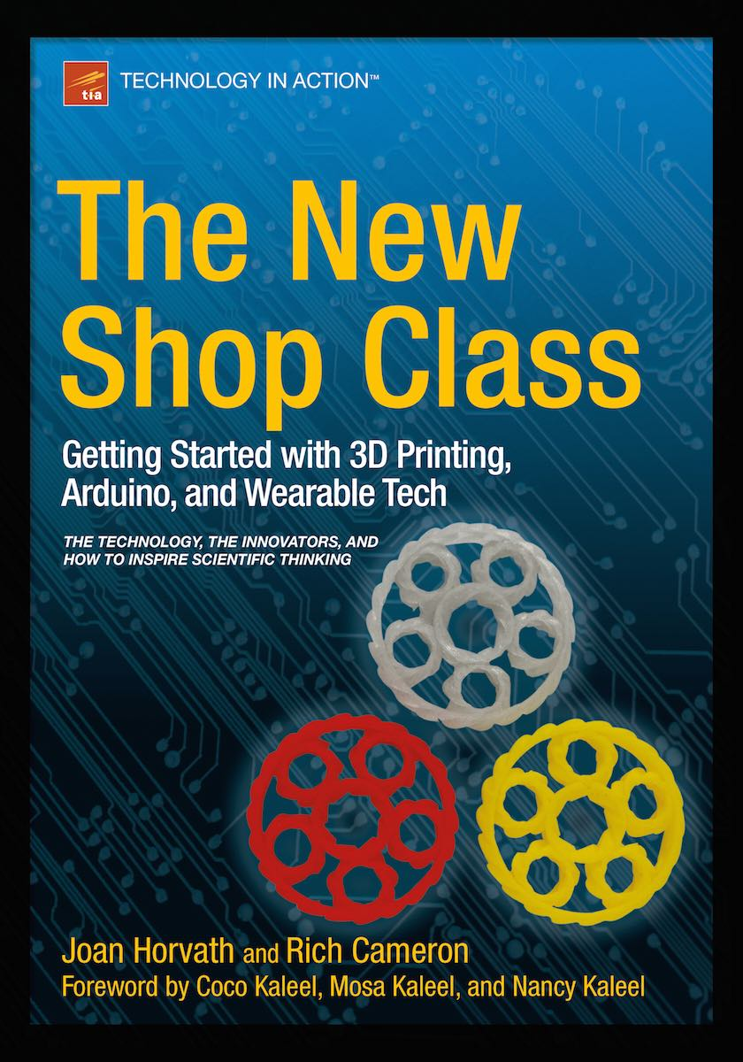 The New Shop Class: Getting Started With 3D Printing, Arduino and Wearable Tech (Apress, 2015)