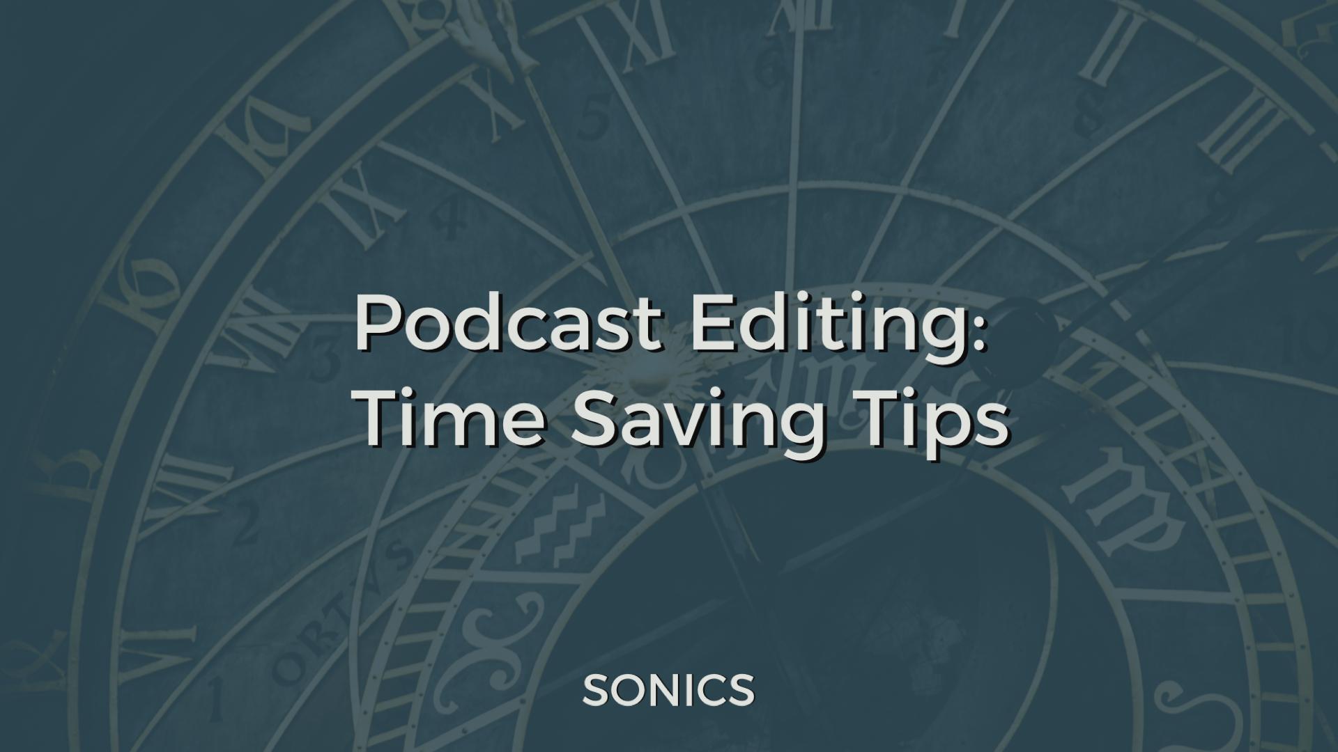 Podcast Editing: Time Saving Tips